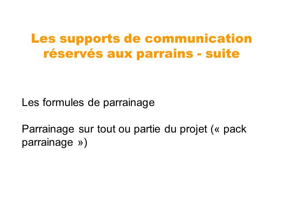 Les supports de communication réservés aux parrains - suite Les formules de parrainage Parrainage sur tout ou partie du projet (« pack parrainage »)