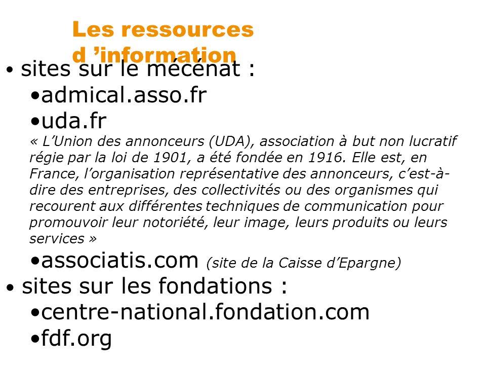 Les ressources d information sites sur le mécénat : admical.asso.fr uda.fr « LUnion des annonceurs (UDA), association à but non lucratif régie par la