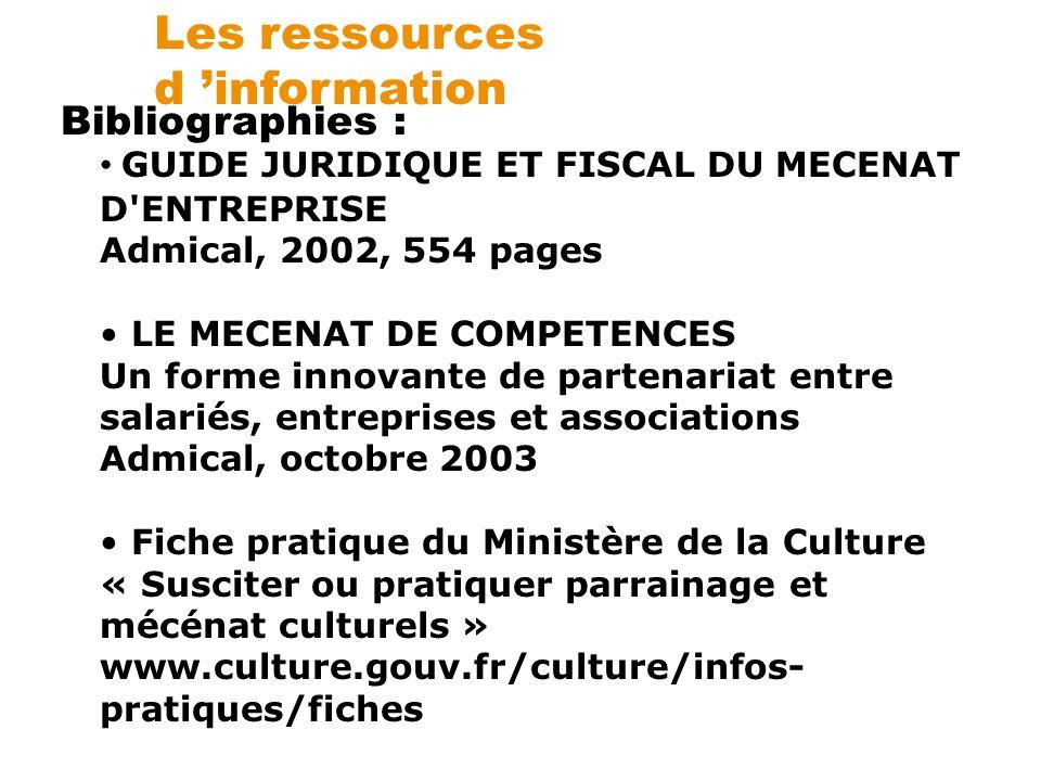 Les ressources d information Bibliographies : GUIDE JURIDIQUE ET FISCAL DU MECENAT D'ENTREPRISE Admical, 2002, 554 pages LE MECENAT DE COMPETENCES Un