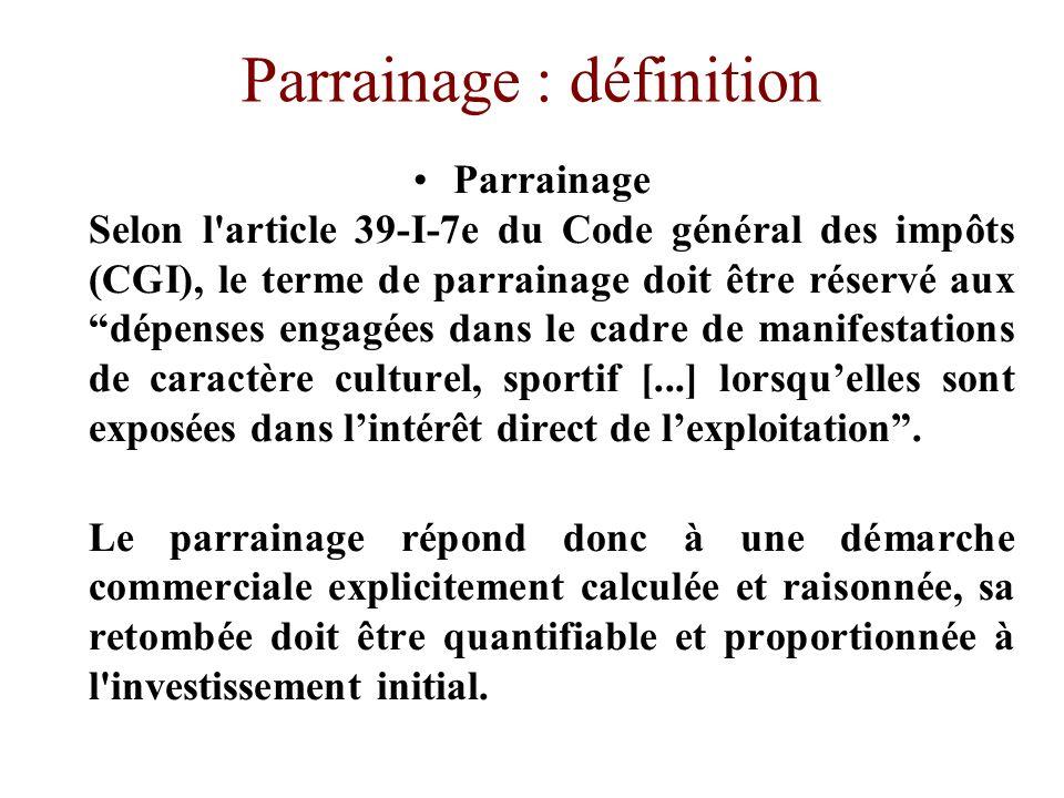 Parrainage : définition Parrainage Selon l'article 39-I-7e du Code général des impôts (CGI), le terme de parrainage doit être réservé aux dépenses eng