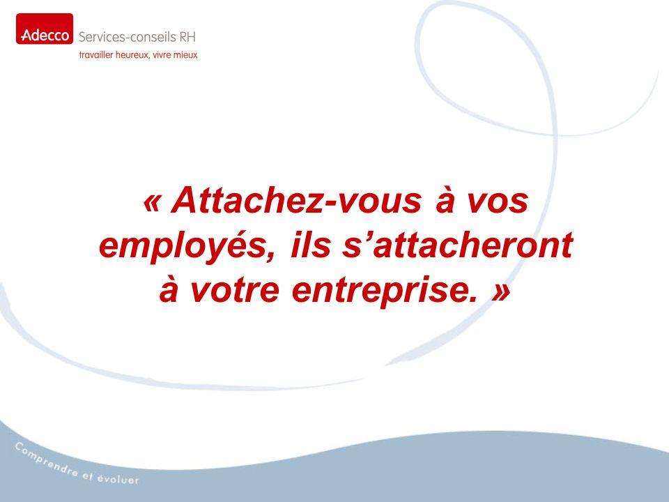 « Attachez-vous à vos employés, ils sattacheront à votre entreprise. »