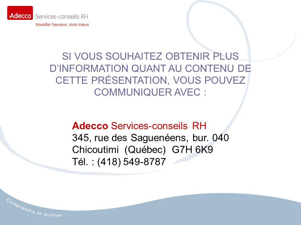 SI VOUS SOUHAITEZ OBTENIR PLUS DINFORMATION QUANT AU CONTENU DE CETTE PRÉSENTATION, VOUS POUVEZ COMMUNIQUER AVEC : Adecco Services-conseils RH 345, rue des Saguenéens, bur.