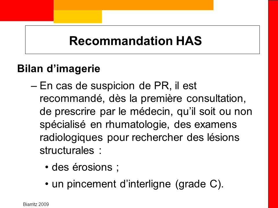Biarritz 2009 Recommandation HAS Bilan dimagerie –En cas de suspicion de PR, il est recommandé, dès la première consultation, de prescrire par le méde