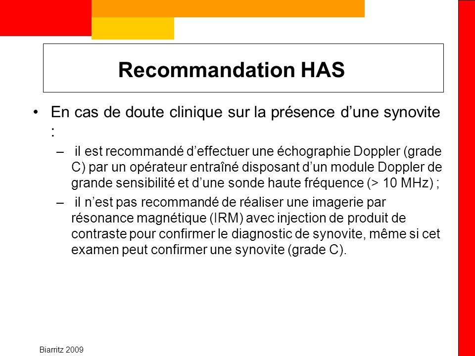 Biarritz 2009 Recommandation HAS En cas de doute clinique sur la présence dune synovite : – il est recommandé deffectuer une échographie Doppler (grad