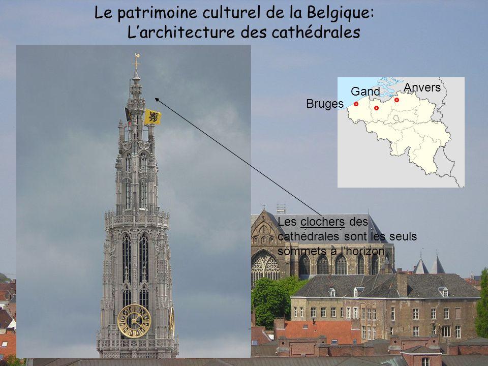Le patrimoine culturel de la Belgique: Larchitecture des cathédrales Bruges Gand Anvers Les clochers des cathédrales sont les seuls sommets à lhorizon