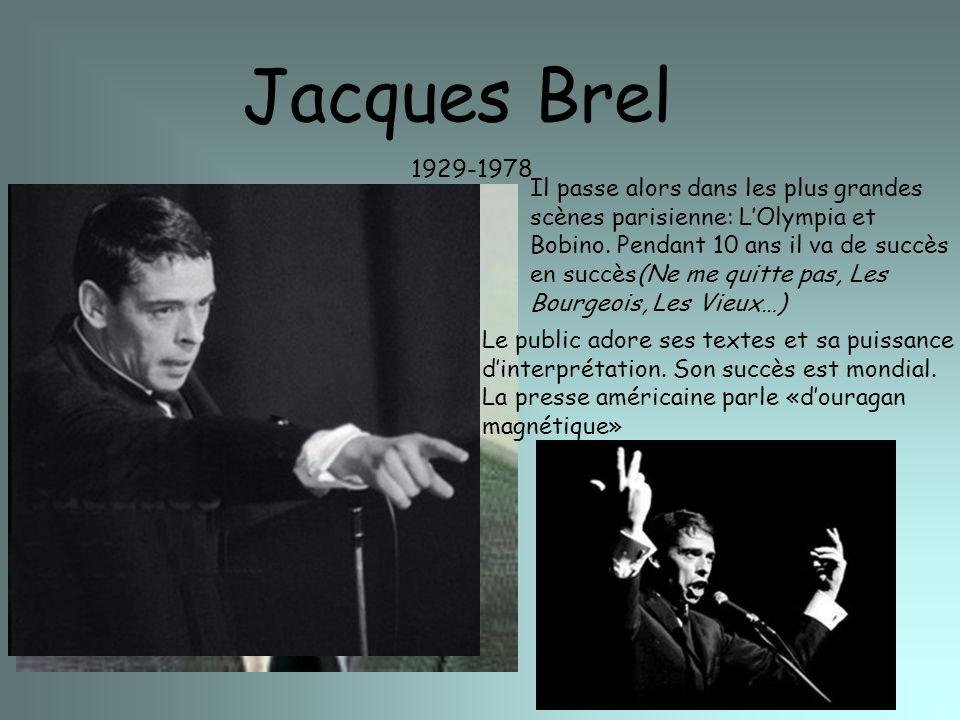 Jacques Brel 1929-1978 Il passe alors dans les plus grandes scènes parisienne: LOlympia et Bobino. Pendant 10 ans il va de succès en succès(Ne me quit