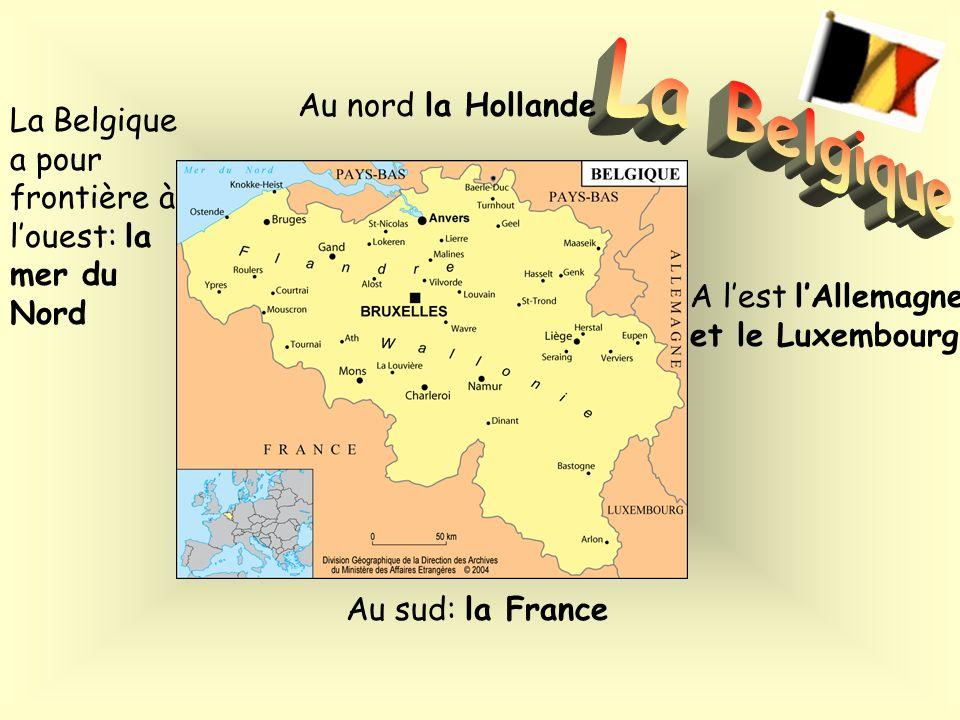 Au sud: la France La Belgique a pour frontière à louest: la mer du Nord Au nord la Hollande A lest lAllemagne et le Luxembourg