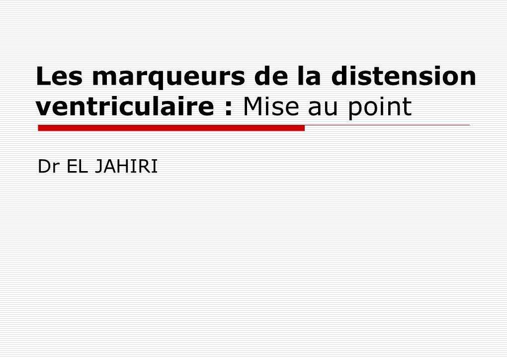 Les marqueurs de la distension ventriculaire : Mise au point Dr EL JAHIRI