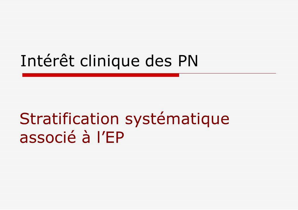 Intérêt clinique des PN Stratification systématique associé à lEP
