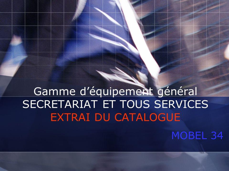 Gamme déquipement général SECRETARIAT ET TOUS SERVICES EXTRAI DU CATALOGUE MOBEL 34