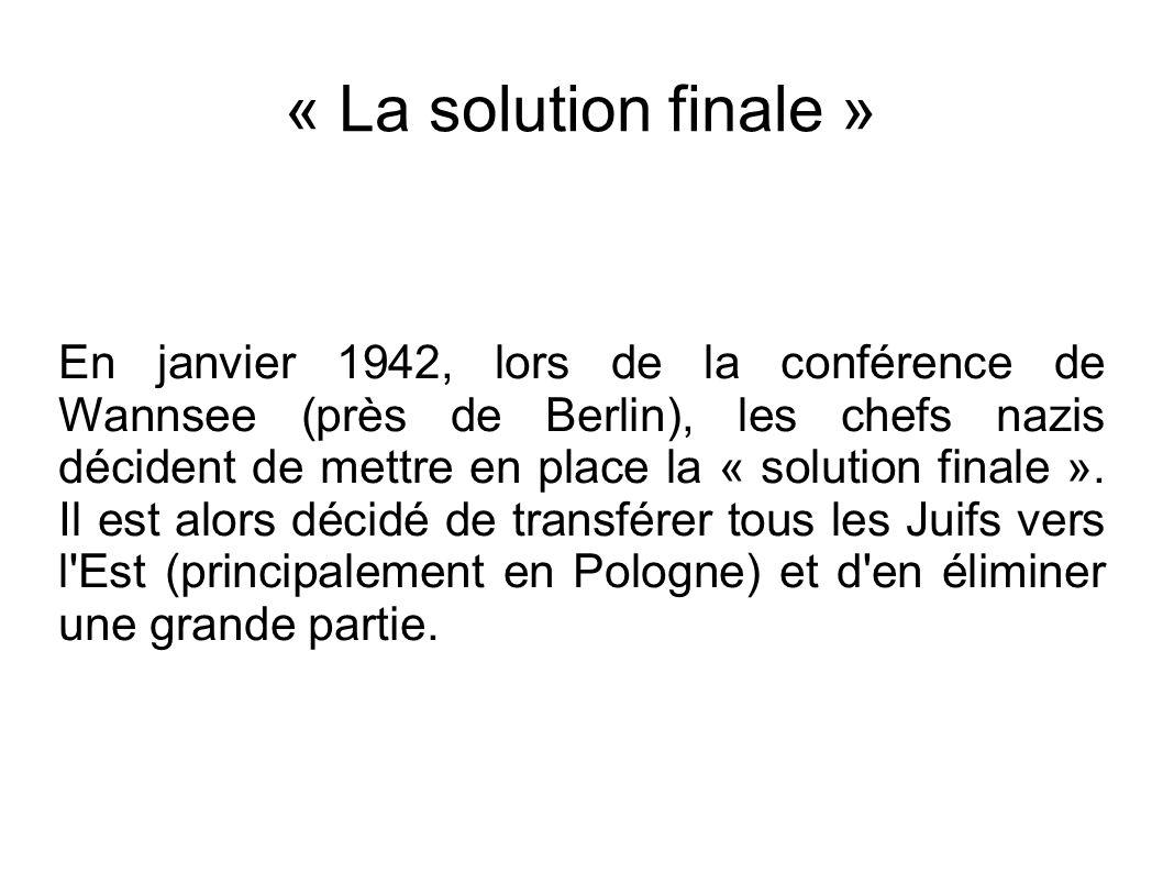 « La solution finale » En janvier 1942, lors de la conférence de Wannsee (près de Berlin), les chefs nazis décident de mettre en place la « solution f