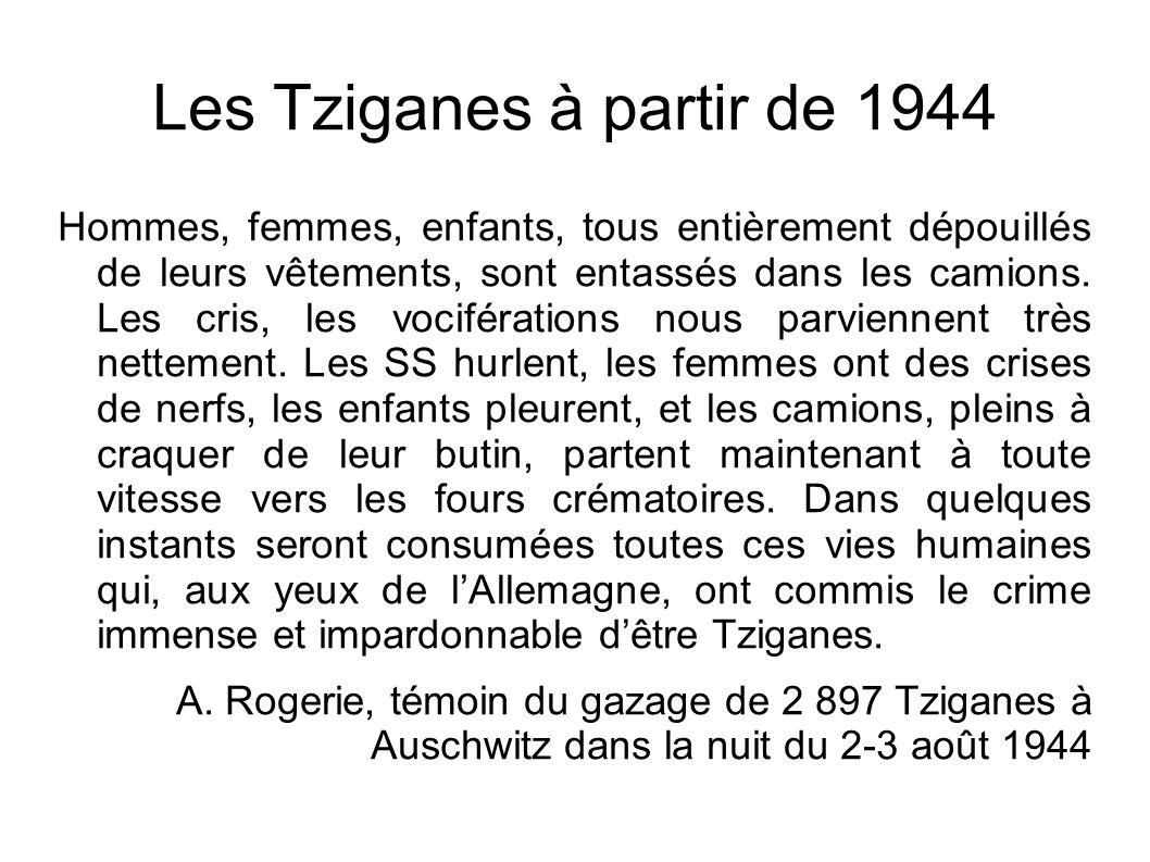Les Tziganes à partir de 1944 Hommes, femmes, enfants, tous entièrement dépouillés de leurs vêtements, sont entassés dans les camions. Les cris, les v