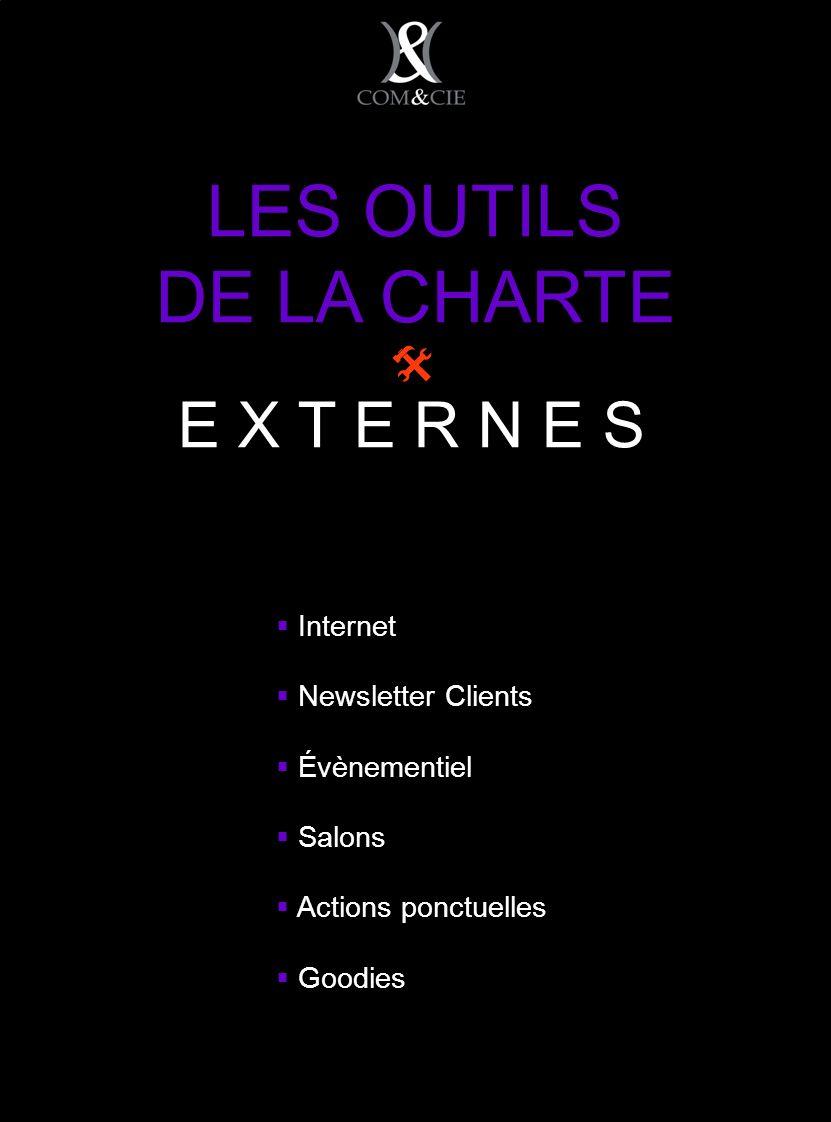 Internet Newsletter Clients Évènementiel Salons Actions ponctuelles Goodies LES OUTILS DE LA CHARTE A E X T E R N E S