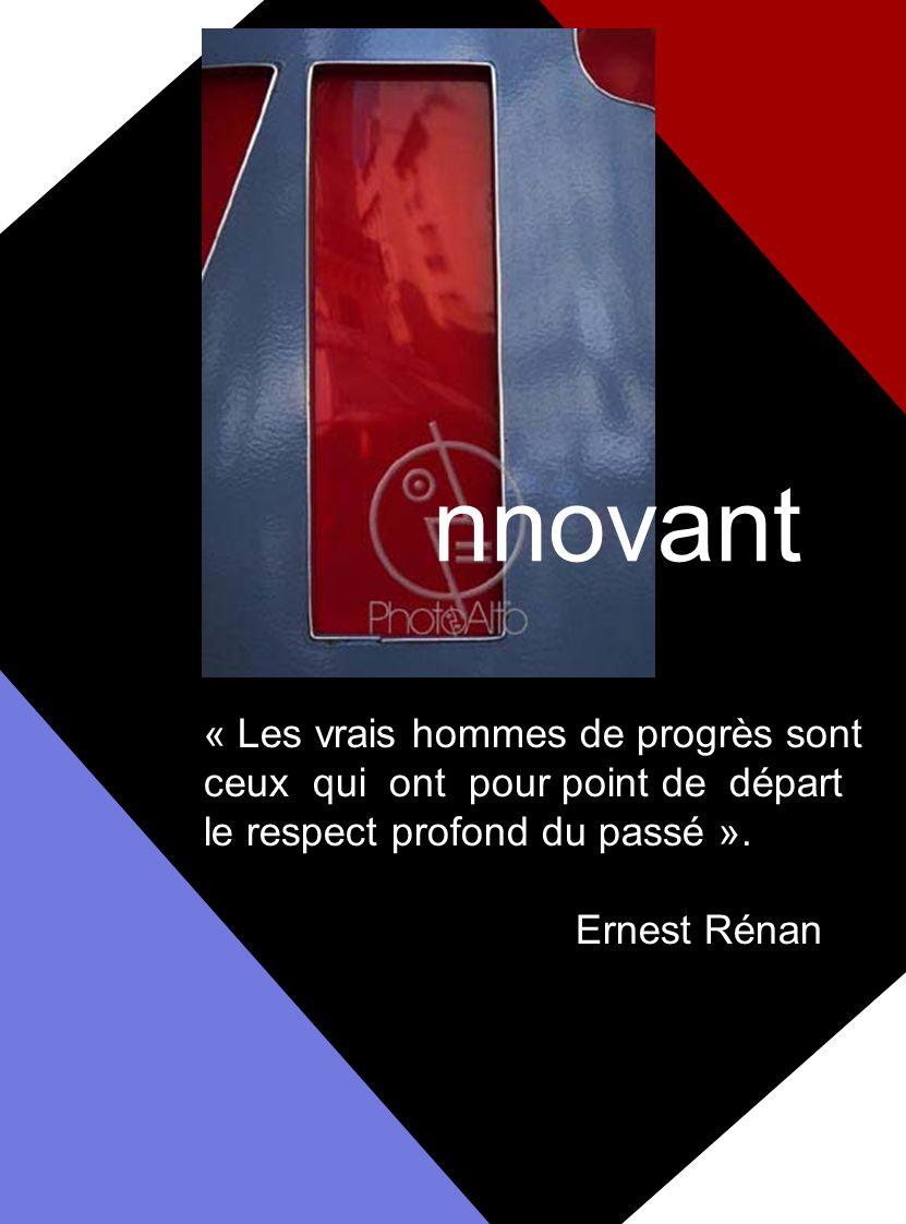 nnovant « Les vrais hommes de progrès sont ceux qui ont pour point de départ le respect profond du passé ».