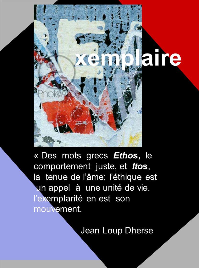« Des mots grecs Ethos, le comportement juste, et Itos, la tenue de lâme; léthique est un appel à une unité de vie.