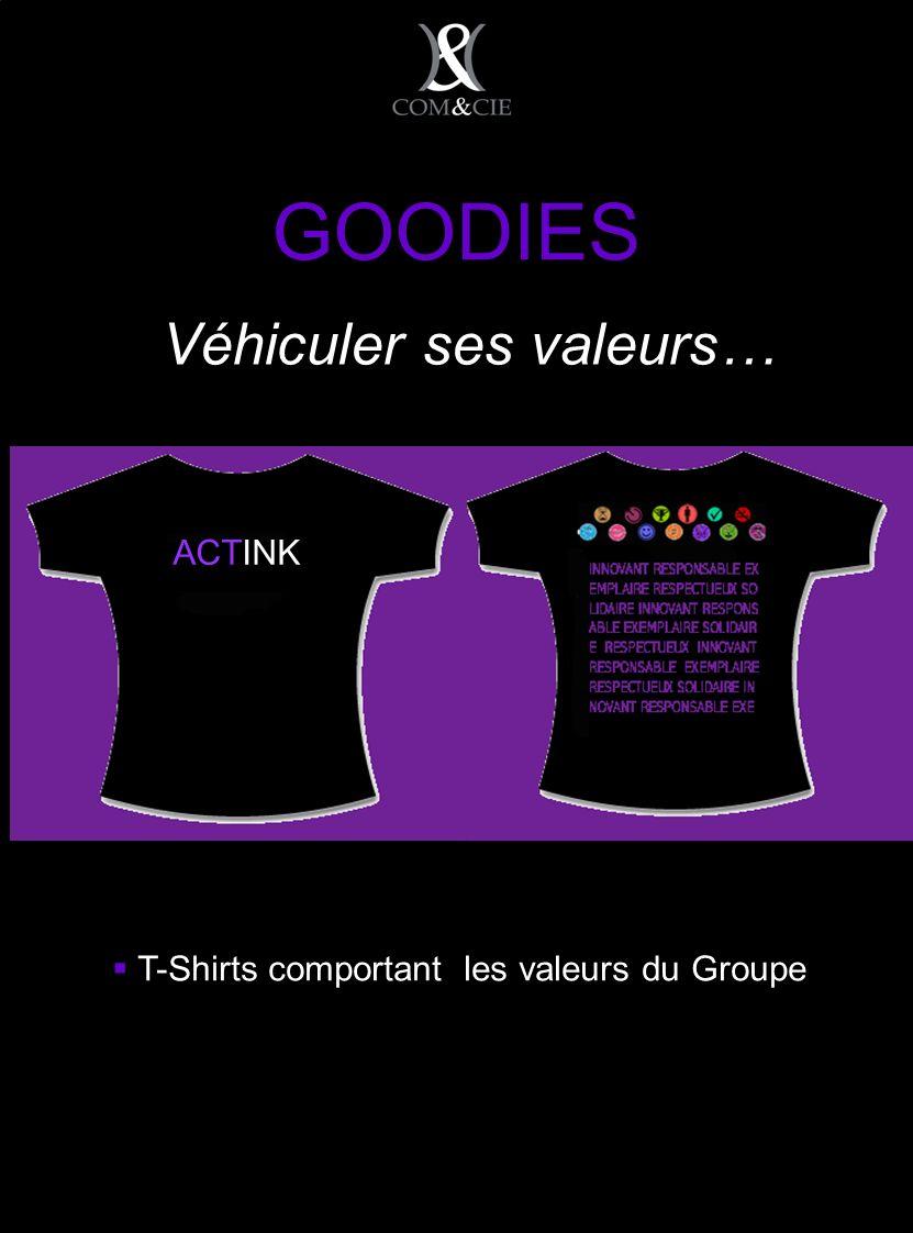 GOODIES T-Shirts comportant les valeurs du Groupe Véhiculer ses valeurs… ACTINK