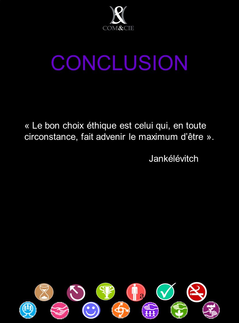 CONCLUSION « Le bon choix éthique est celui qui, en toute circonstance, fait advenir le maximum dêtre ».