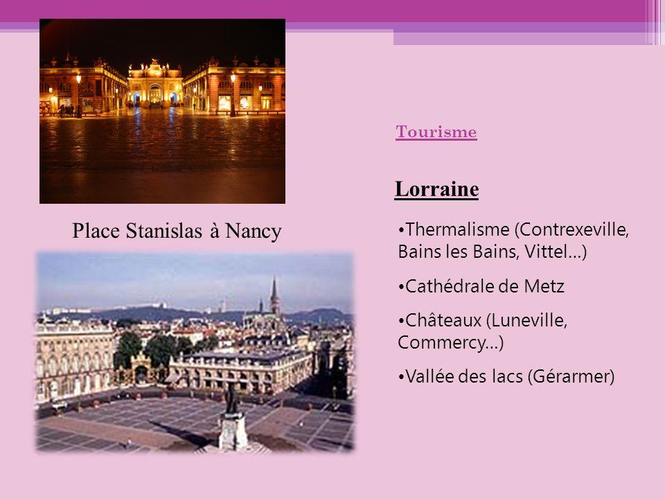 Tourisme Thermalisme (Contrexeville, Bains les Bains, Vittel…) Cathédrale de Metz Châteaux (Luneville, Commercy…) Vallée des lacs (Gérarmer) Place Sta