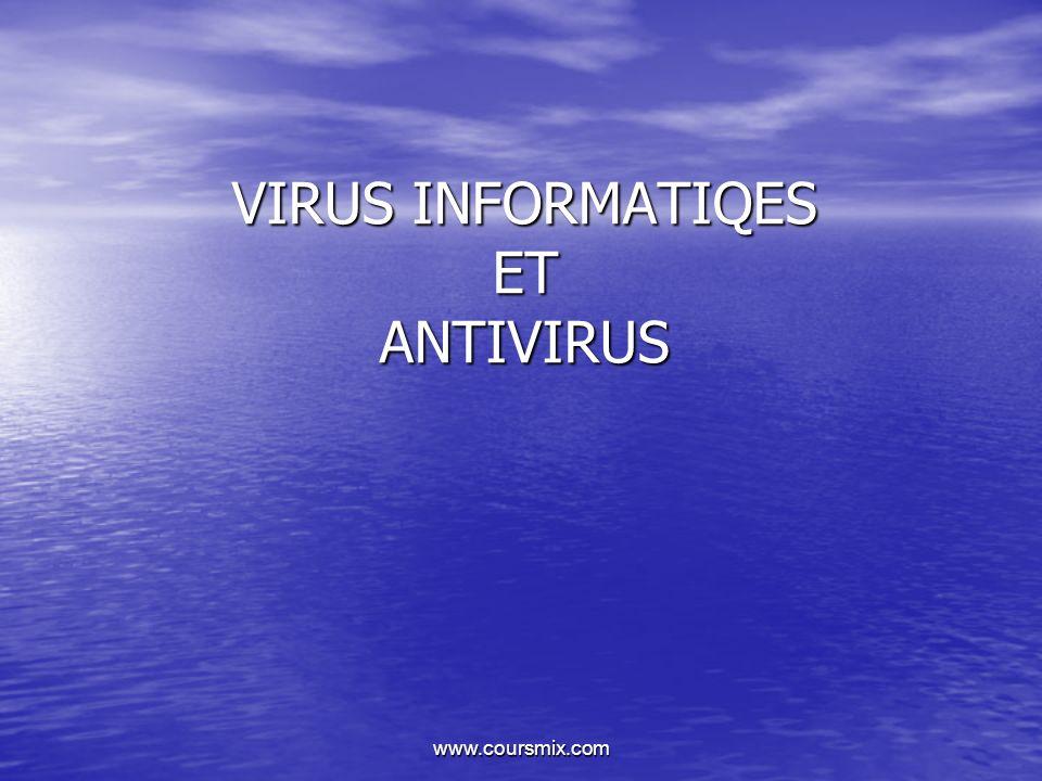 www.coursmix.com VIRUS INFORMATIQES ET ANTIVIRUS