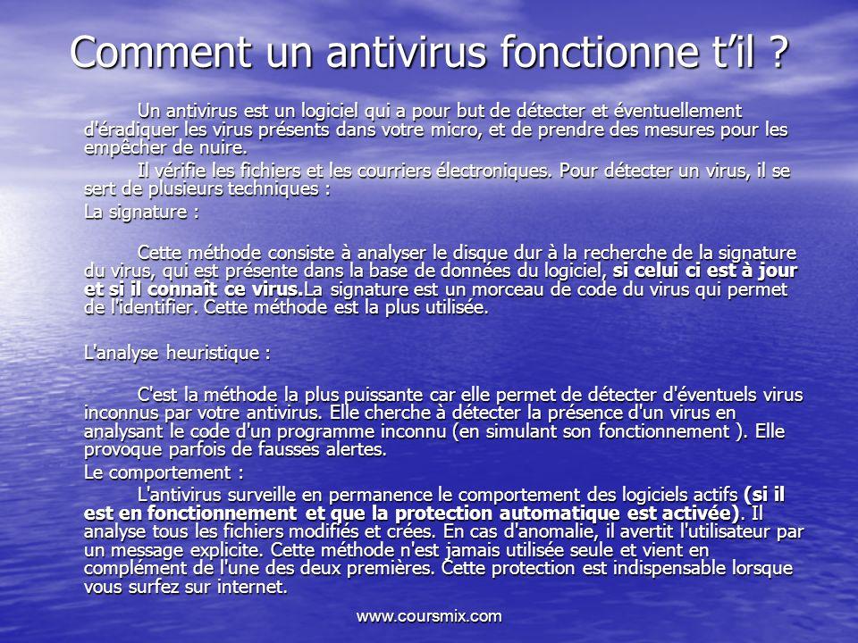 www.coursmix.com Comment un antivirus fonctionne til ? Un antivirus est un logiciel qui a pour but de détecter et éventuellement d'éradiquer les virus