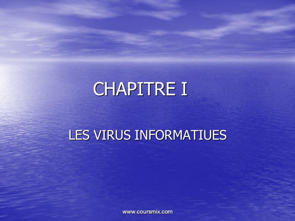 www.coursmix.com CHAPITRE I LES VIRUS INFORMATIUES