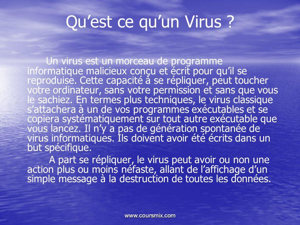www.coursmix.com Quest ce quun Virus ? Un virus est un morceau de programme informatique malicieux conçu et écrit pour quil se reproduise. Cette capac