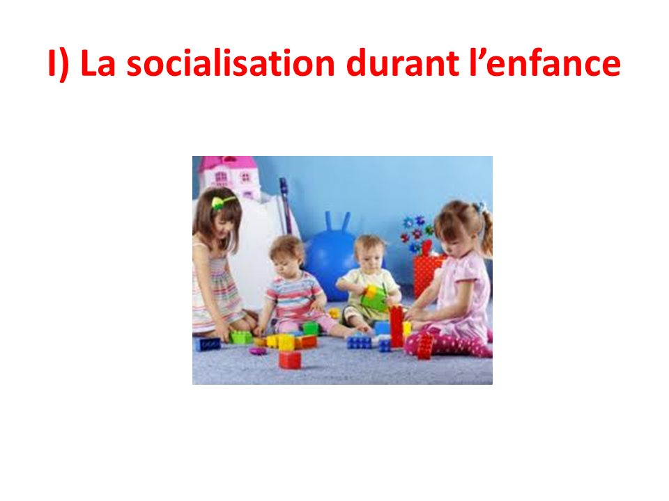 I) La socialisation durant lenfance