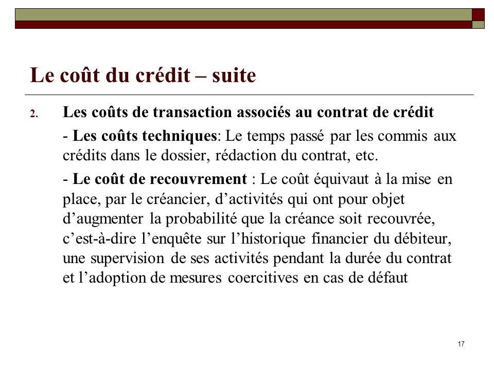 17 Le coût du crédit – suite 2. Les coûts de transaction associés au contrat de crédit - Les coûts techniques: Le temps passé par les commis aux crédi