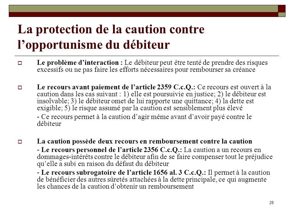28 La protection de la caution contre lopportunisme du débiteur Le problème dinteraction : Le débiteur peut être tenté de prendre des risques excessif