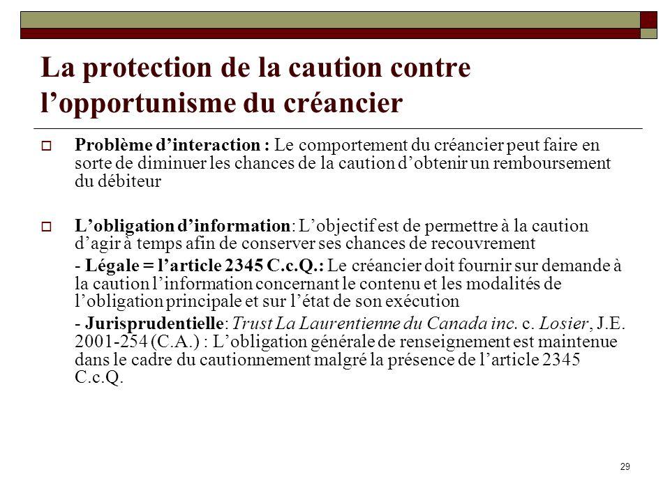 29 La protection de la caution contre lopportunisme du créancier Problème dinteraction : Le comportement du créancier peut faire en sorte de diminuer