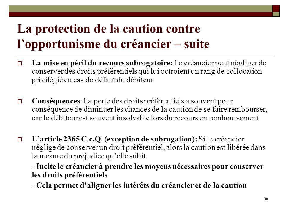30 La protection de la caution contre lopportunisme du créancier – suite La mise en péril du recours subrogatoire: Le créancier peut négliger de conse