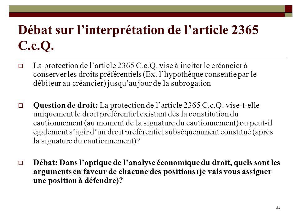 33 Débat sur linterprétation de larticle 2365 C.c.Q. La protection de larticle 2365 C.c.Q. vise à inciter le créancier à conserver les droits préféren