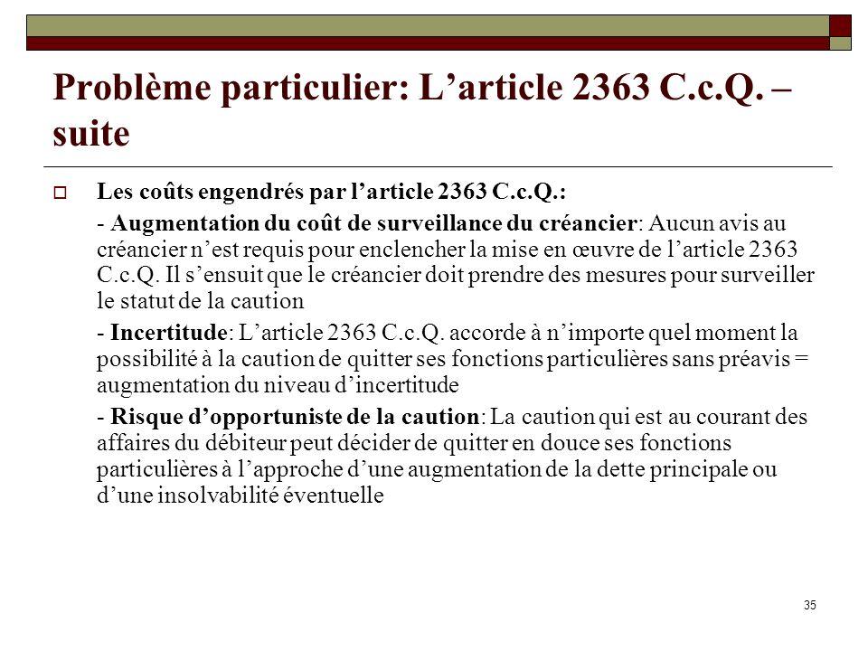 35 Problème particulier: Larticle 2363 C.c.Q. – suite Les coûts engendrés par larticle 2363 C.c.Q.: - Augmentation du coût de surveillance du créancie
