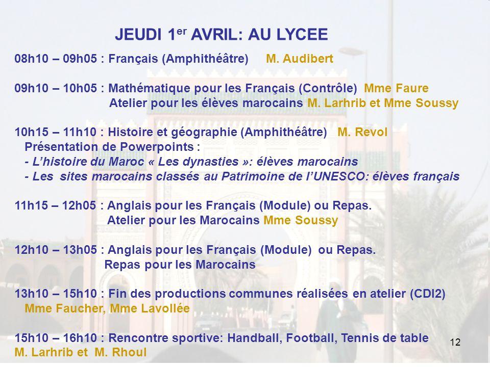 12 JEUDI 1 er AVRIL: AU LYCEE 08h10 – 09h05 : Français (Amphithéâtre) M. Audibert 09h10 – 10h05 : Mathématique pour les Français (Contrôle) Mme Faure