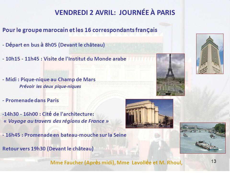 13 VENDREDI 2 AVRIL: JOURNÉE À PARIS Pour le groupe marocain et les 16 correspondants fran ç ais - D é part en bus à 8h05 (Devant le château) - 10h15