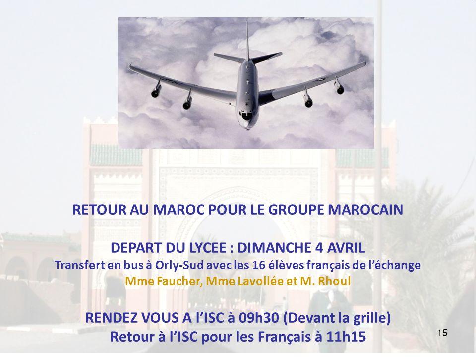 15 RETOUR AU MAROC POUR LE GROUPE MAROCAIN DEPART DU LYCEE : DIMANCHE 4 AVRIL Transfert en bus à Orly-Sud avec les 16 élèves français de léchange Mme