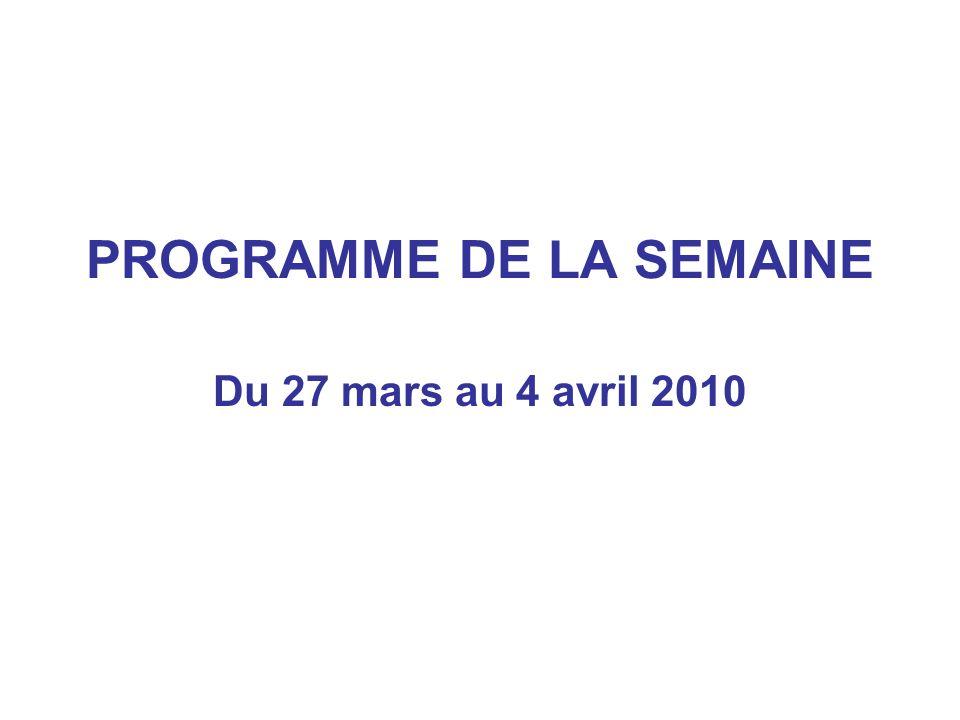 PROGRAMME DE LA SEMAINE Du 27 mars au 4 avril 2010