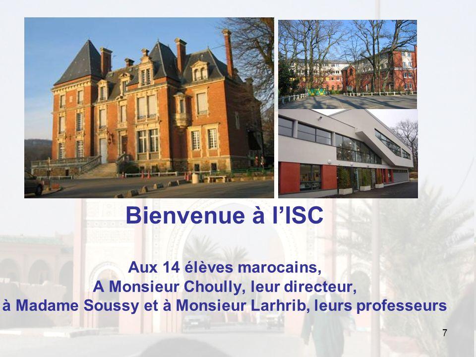 Bienvenue à lISC Aux 14 élèves marocains, A Monsieur Choully, leur directeur, à Madame Soussy et à Monsieur Larhrib, leurs professeurs 7