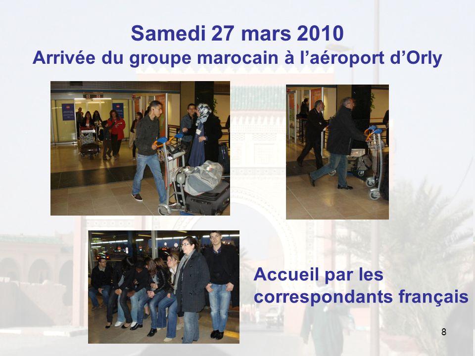 Samedi 27 mars 2010 Arrivée du groupe marocain à laéroport dOrly 8 Accueil par les correspondants français
