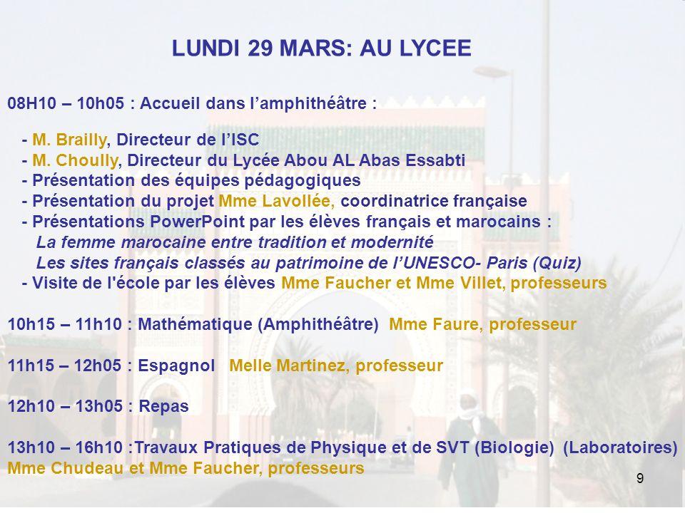 9 LUNDI 29 MARS: AU LYCEE 08H10 – 10h05 : Accueil dans lamphithéâtre : - M. Brailly, Directeur de lISC - M. Choully, Directeur du Lycée Abou AL Abas E