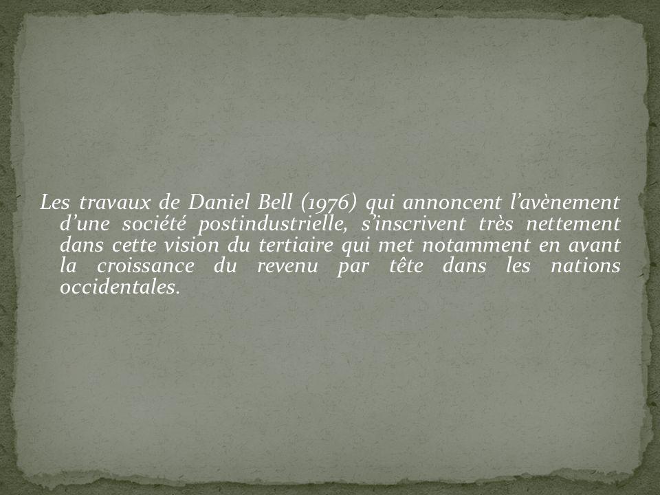 Les travaux de Daniel Bell (1976) qui annoncent lavènement dune société postindustrielle, sinscrivent très nettement dans cette vision du tertiaire qu
