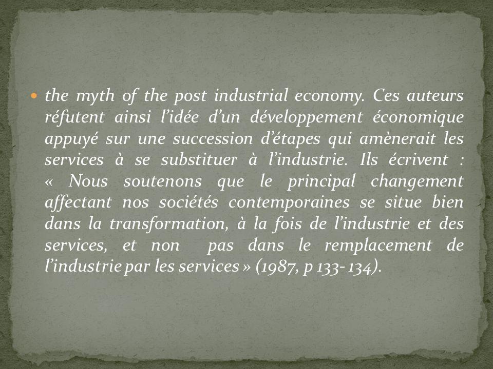 the myth of the post industrial economy. Ces auteurs réfutent ainsi lidée dun développement économique appuyé sur une succession détapes qui amènerait