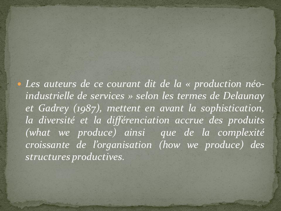 Les auteurs de ce courant dit de la « production néo- industrielle de services » selon les termes de Delaunay et Gadrey (1987), mettent en avant la so