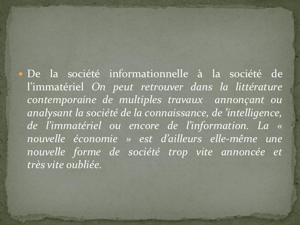 De la société informationnelle à la société de limmatériel On peut retrouver dans la littérature contemporaine de multiples travaux annonçant ou analy