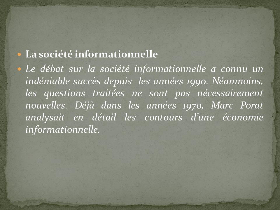 La société informationnelle Le débat sur la société informationnelle a connu un indéniable succès depuis les années 1990. Néanmoins, les questions tra