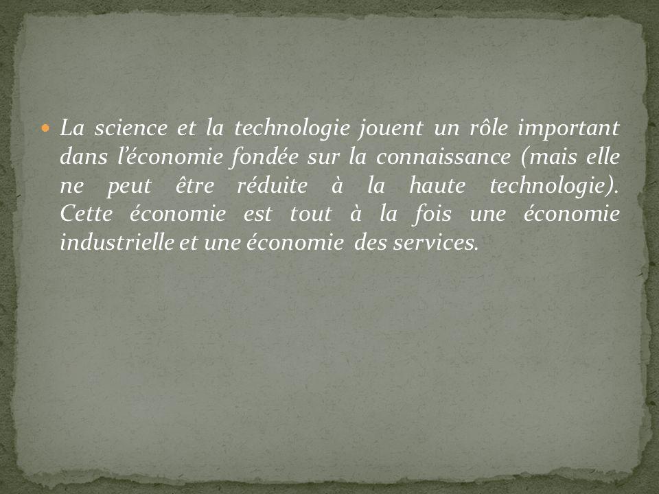 La science et la technologie jouent un rôle important dans léconomie fondée sur la connaissance (mais elle ne peut être réduite à la haute technologie