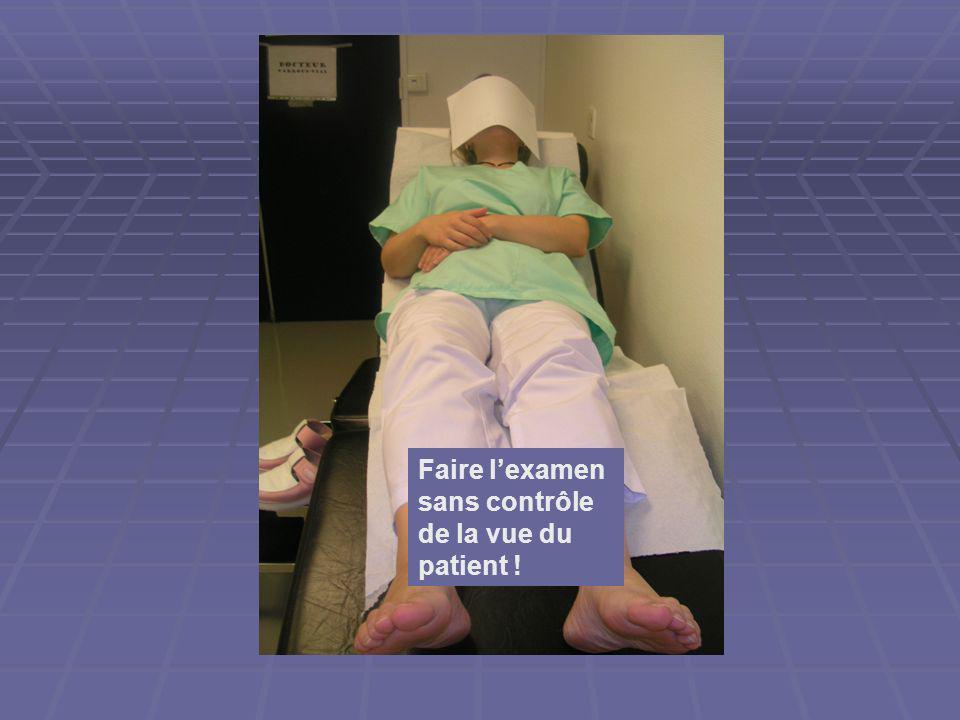 Faire lexamen sans contrôle de la vue du patient !