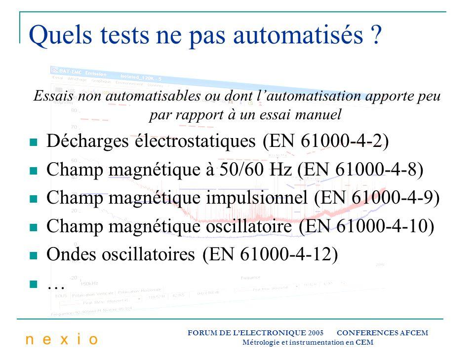 n e x i o FORUM DE LELECTRONIQUE 2005 CONFERENCES AFCEM Métrologie et instrumentation en CEM Quels tests ne pas automatisés ? Essais non automatisable