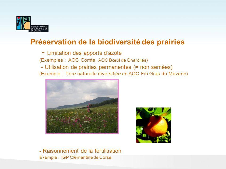 Préservation de la biodiversité des prairies - Limitation des apports dazote (Exemples : AOC Comté, AOC Bœuf de Charolles ) - Utilisation de prairies
