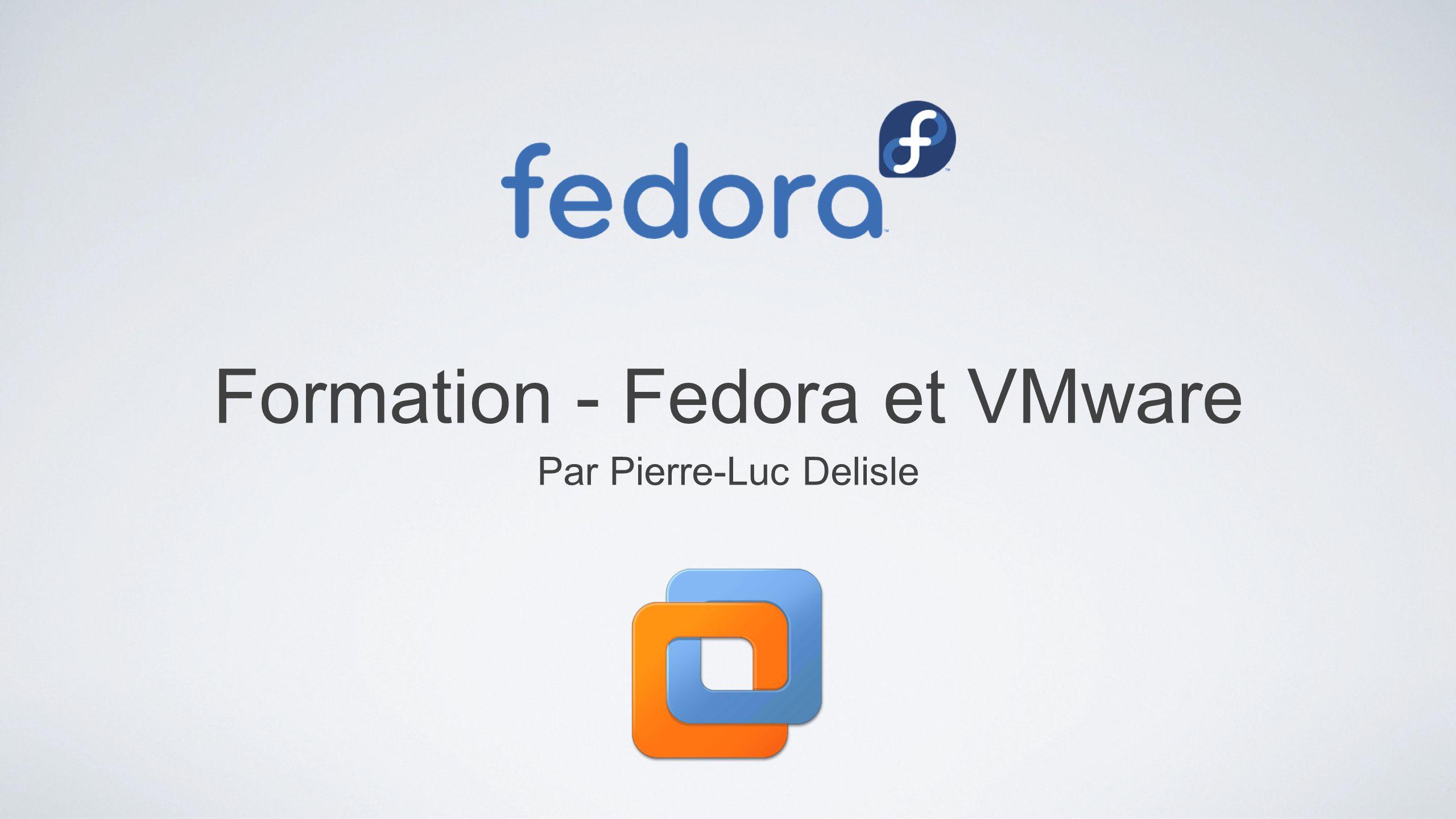 Formation - Fedora et VMware Par Pierre-Luc Delisle